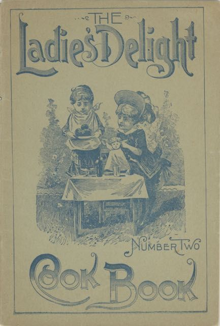 The Ladies Delight Cook Book. Number Two. A collection of valuable and reliable recipes, which have been thoroughly tested by the most skillful housekeepers of Dorchester and vicinity. Proprietors of Sulphur Bitters A P. Ordway.