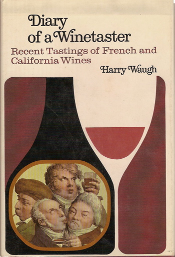 Diary of a Winetaster. Recent Tastings of French and California Wines. Harry Waugh.