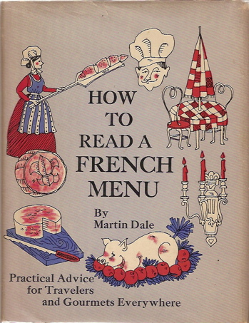 How to Read a French Menu. Practical Advice for Gourmets Everywhere. Martin Dale.