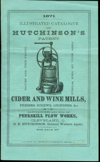 1871, Illustrated Catalogue of Hutchinson's Patent Cider and Wine Mills, Presses, Screws, Grinders, &c., Manufactured and Sold By Peekskill Plow Works, Cleveland, O. Peekskill Plow Works.