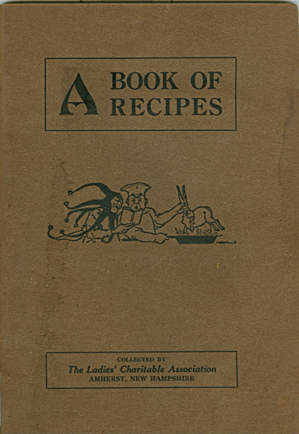 A Book of Recipes. Collected by The Ladies Charitable Association, Amherst, New Hampshire. Amherst The Ladies' Charitable Association, New Hampshire.