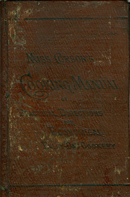 The Cooking Manual, of Practical Directions for Economical Every-Day Cookery. Juliet Corson.
