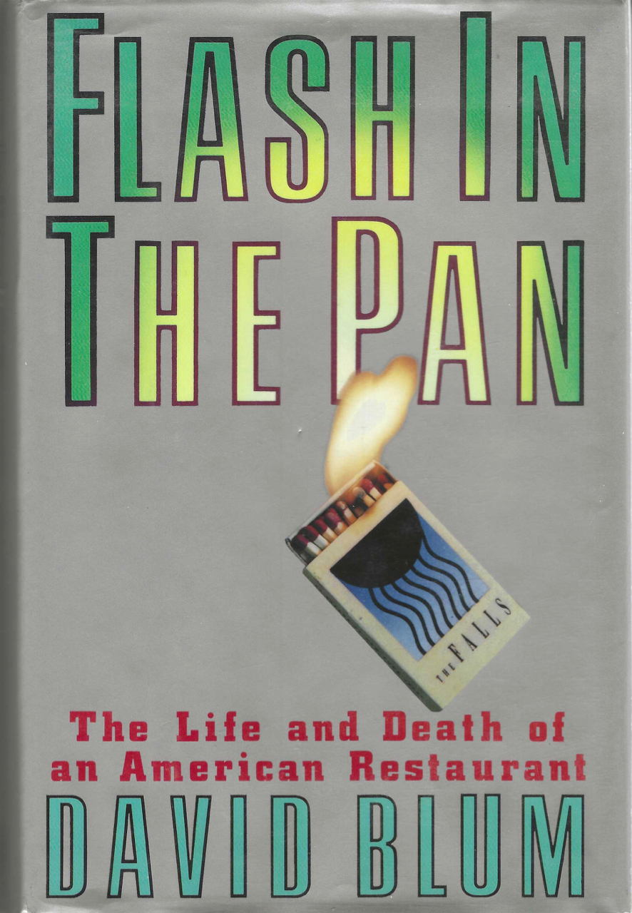 Flash in the Pan. The Life and Death of an American Restaurant. David Blum.