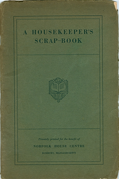 A Housekeeper's Scrap-Book. Privately Printed for the benefit of Norfolk House Centre, Roxbury, Massachusetts. Norfolk House Centre.