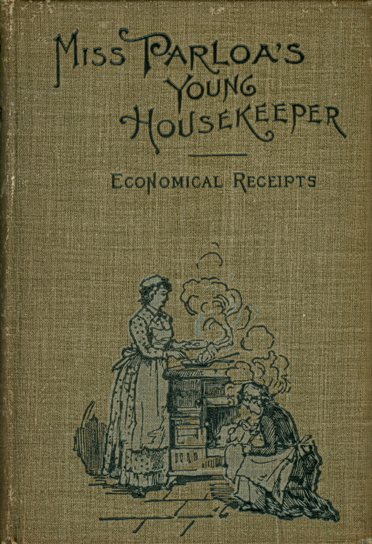 Miss Parloa's Young Housekeeper. Designed to Aid Beginners. Economical receipts for those who are cooking for two or three. Illustrated. Maria Parloa.