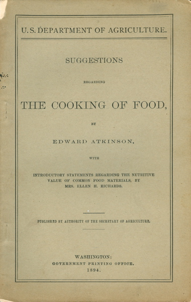 Suggestions Regarding the Cooking of Food... With Introductory Statement Regarding the Nutritive Value of Comon Food Materials, by Mrs. Ellen Richards. Edward Atkinson, Mrs. Ellen Richards, U S. Department of Agriculture.