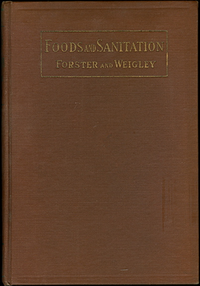Foods and Sanitation. A Text-Book and Laboratory Manual for High Schools. Edith Hall Forster, Mildred Weigley.