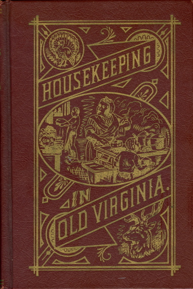 Housekeeping in Old Virginia. Containing Contributions from Two Hundred Fifty of Virginia's Noted Housewives, Distinguished for the Skill in the Culinary Art and Other Branches of Domestic Economy. Marion Cabell Tyree.