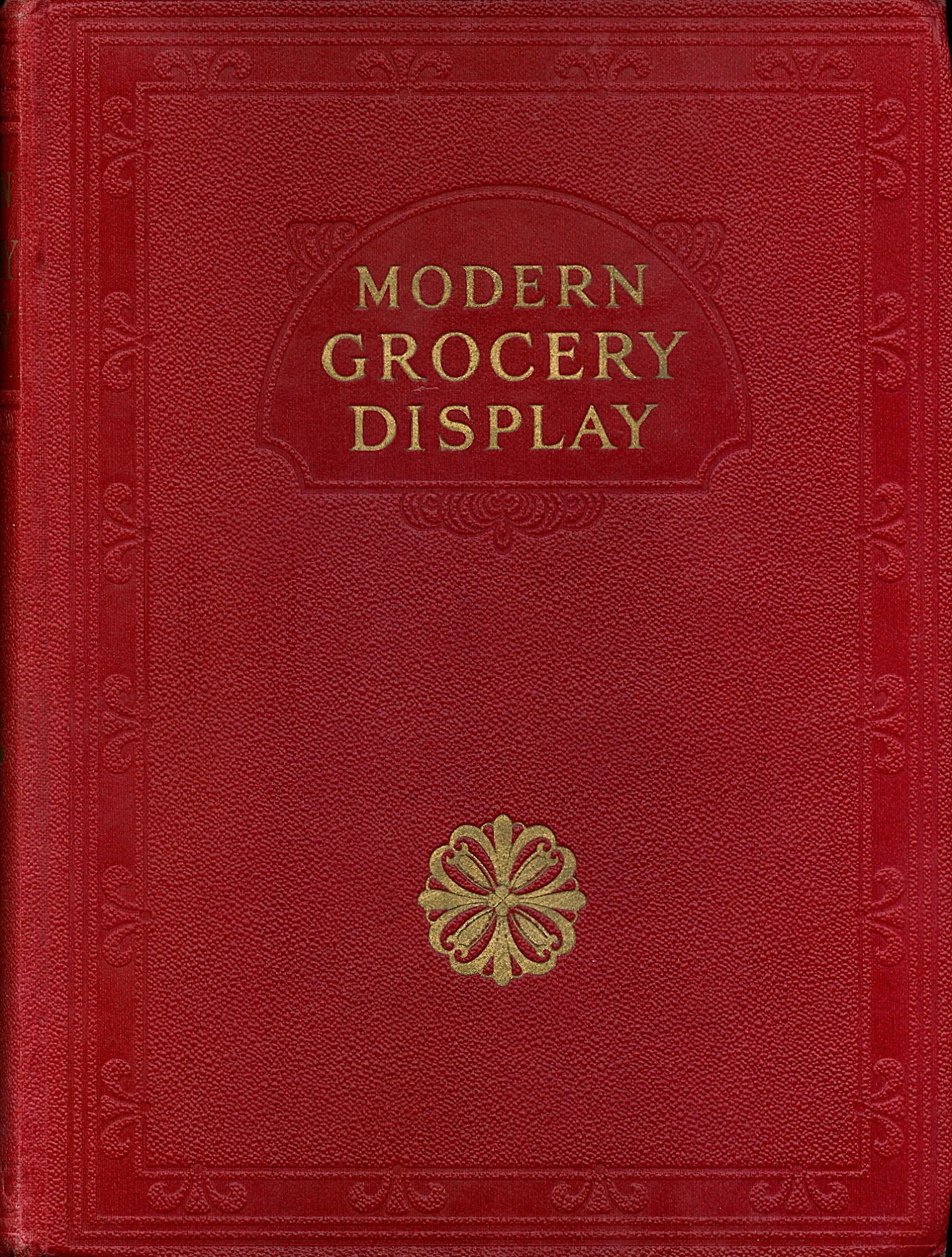 Modern Grocery Display: A Practical Work on Window Dressing and Interior Display. C. L. T. Beeching.
