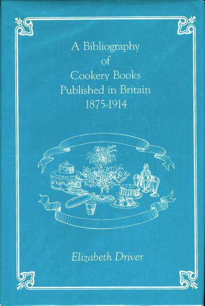 A Bibliography of Cookery Books Published in Britain, 1875-1914. Elizabeth Driver.
