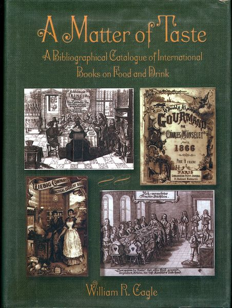 A Matter of Taste: A Bibliographical Catalogue of International Books on Food and Drink. William R. Cagle.