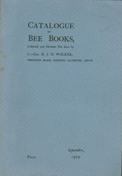 Catalogue of Bee Books, Collected and Offered for Sale by Lt.-Col. H.J.O. Walker, Westholm Mains, Budleigh Salterton, Devon. Lt.-Col. H. J. O. Walker.