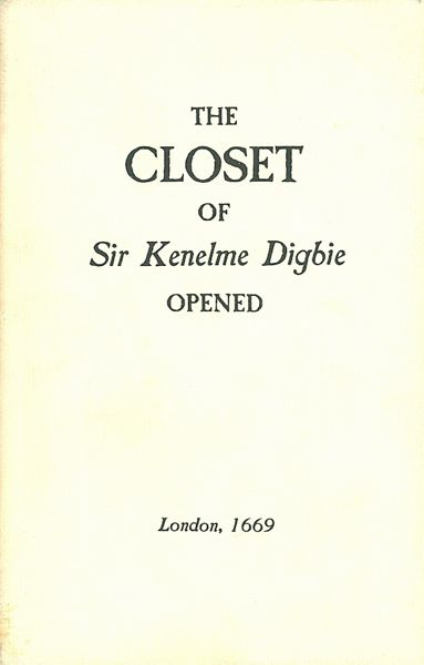 The Closet of the Eminently Learned Sir Kenelme Digbie Kt. Opened: Whereby is Discovered Several Ways for making of Metheglin, Sider, Cherry-Wine, &c. Together with Excellent Directions for Cookery : As Also for Preserving, Conserving, Candying, &c. Kenelme Digbie, Kenelm Digby.