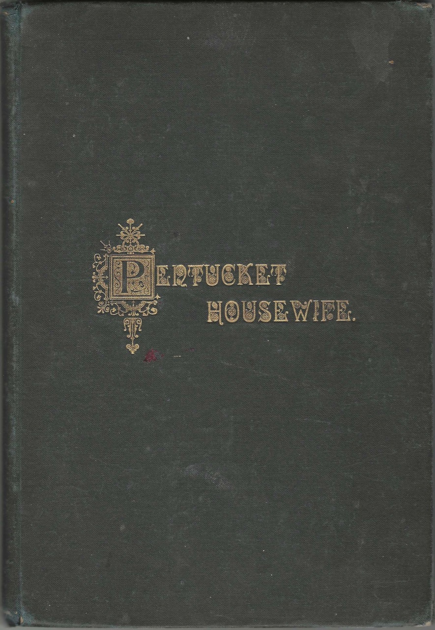 The Pentucket Housewife. A Manual for Housekeepers, and Collection of Recipes, Contributed by the Ladies of the First Baptist Church, Haverhill, Mass. Third Edition. Haverhill Ladies of the First Baptist Church, Mass.