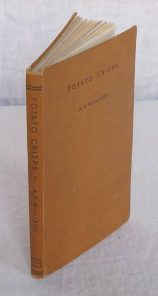 Potato Crisps: A Handbook for the Manufacturer and Others Interested in the Economical Production of Potato Crisps. A. E. Williams.