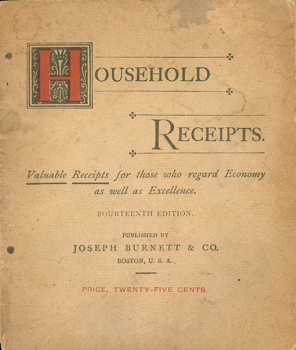 Household Receipts : valuable receipts for those who regard economy as well as excellence in the cuisine and toilet. Fourteenth Edition. Burnett, Joseph Co.