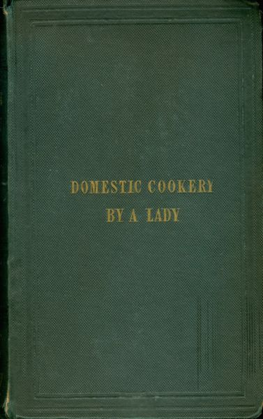 A new system of domestic cookery : founded upon principles of economy and adapted to the use of private families. By a Lady. Sixty Fourth edition. Remodelled and improved by the addition of nearly One Thousand entirely new receipts, suited to the present advanced state of the art of cookery. By a. Lady, Maria Rundell.