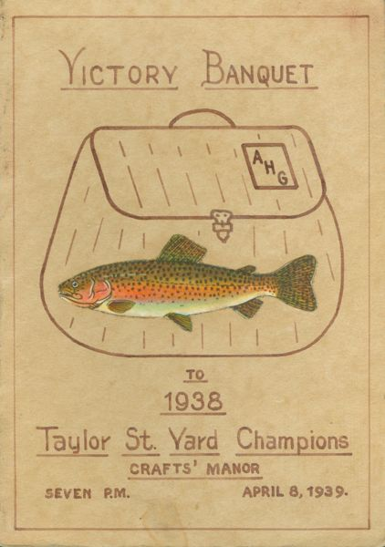 Victory Banquet, to 1938 Taylor St. Yard Champions, Crafts' Manor. Seven P.M. April 8, 1939. Menu-Fishing Derby.
