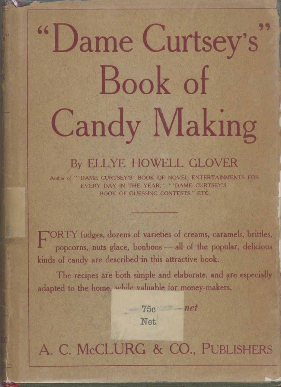 Dame Curtsey's Book of Candy Making. Ellye Howell Glover.