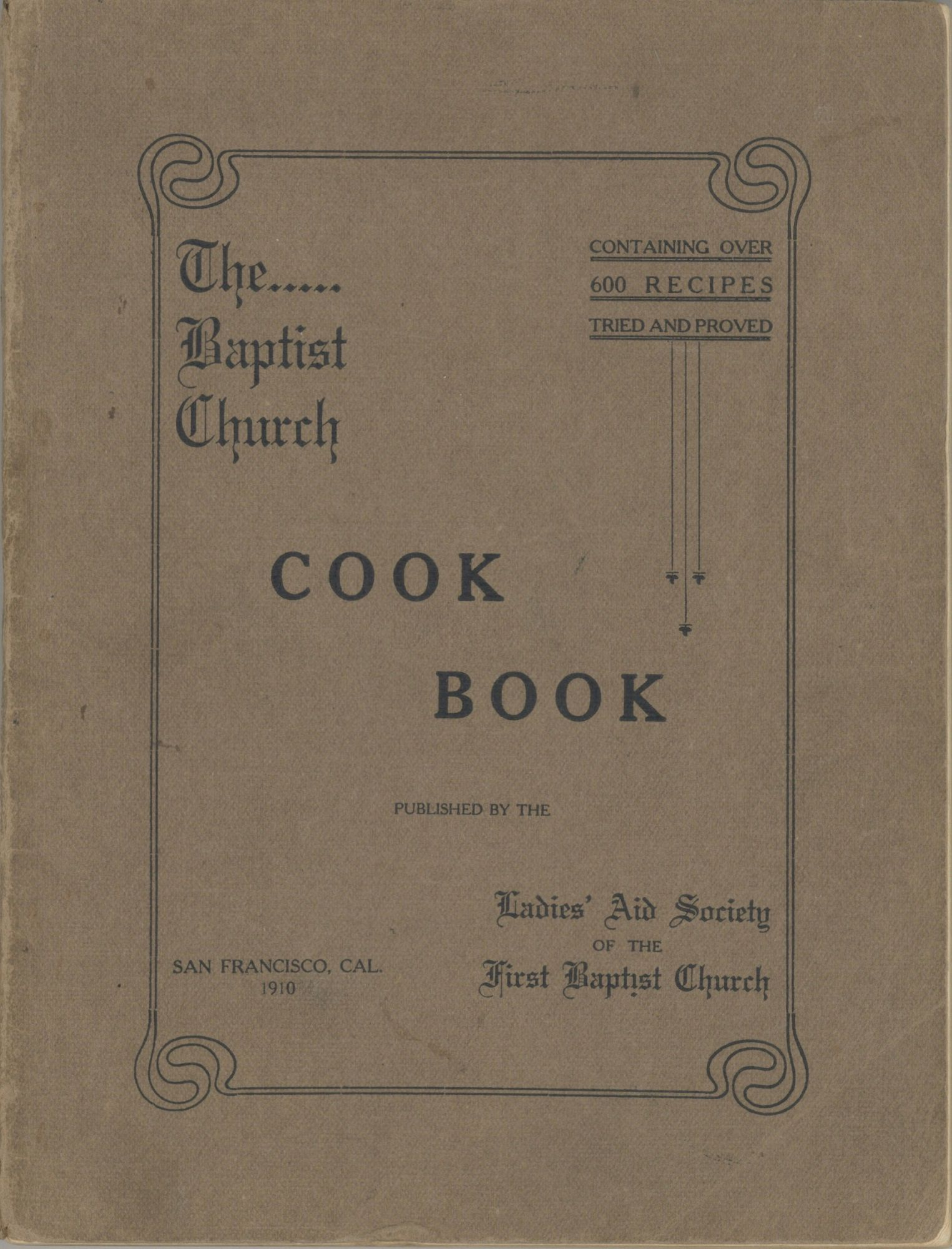 The Baptist Church Cook Book. Published by the Ladies' Aid Society of the First Baptist Church, San Francisco, Cal. First Baptist Church, Ladies' Aid Society, San Francisco (Calif.
