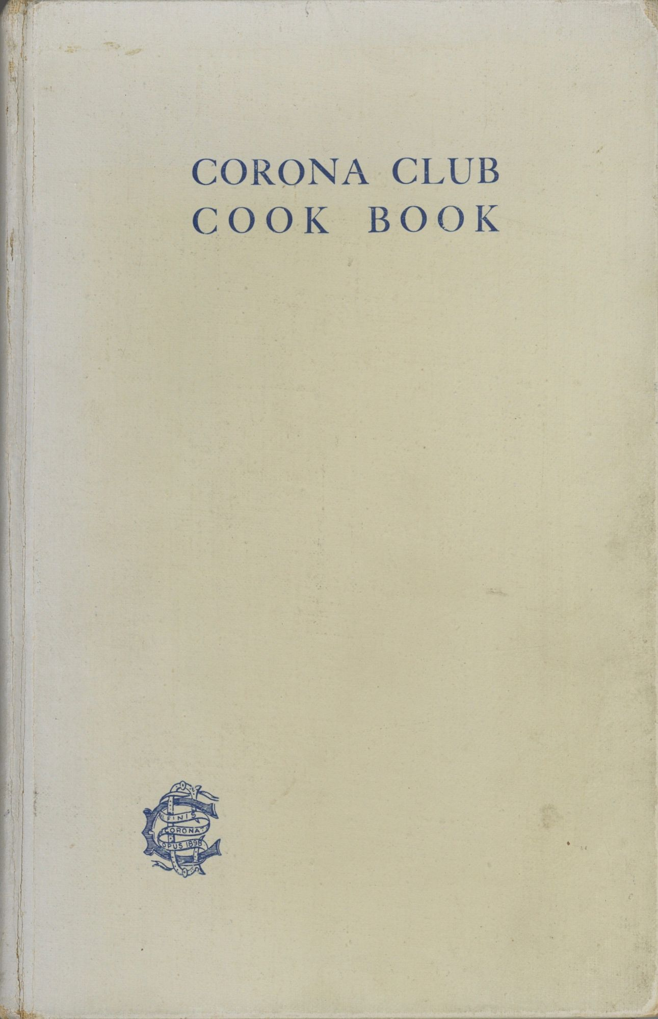 Corona Club Cook Book. [Compiled by members of the Corona Club.]. Corona Club, Household Economics Section, San Francisco.