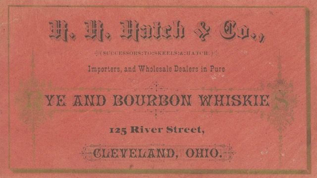 H.H. Hatch & Co., (successors to Skeels & Hatch), Importers and wholesale dealers in pure Rye & Bourbon Whiskies. 125 River Street, Cleveland, Ohio. Trade Card - Whiskey, H. H. Hatch, Co.