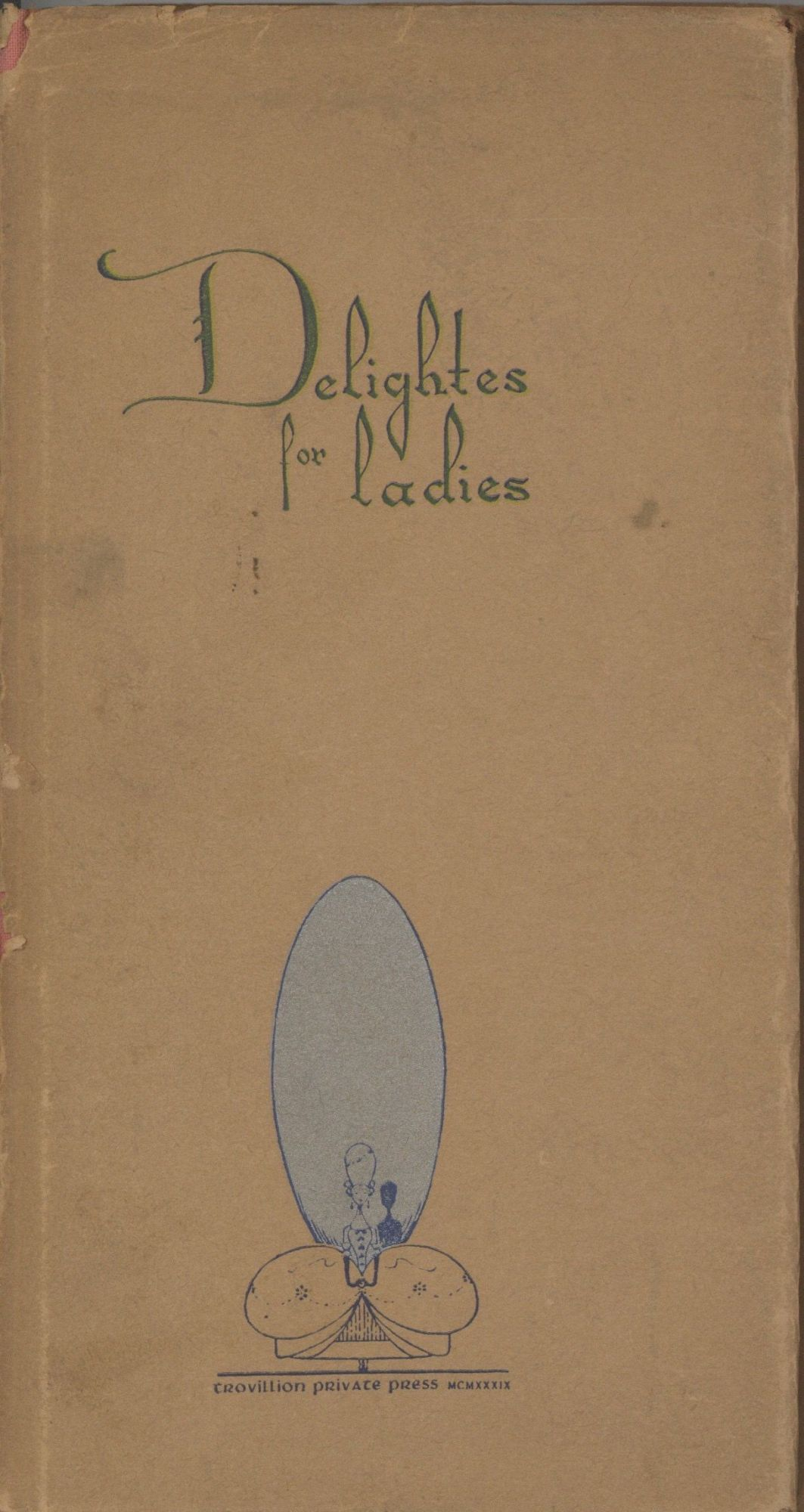 Delightes for Ladies. Written Originally by Sir Hugh Plat. First Printed in 1602, London, England. Reprinted from the Edition of 1627. Illustrations from 1609 edition. Collated and Edited by...