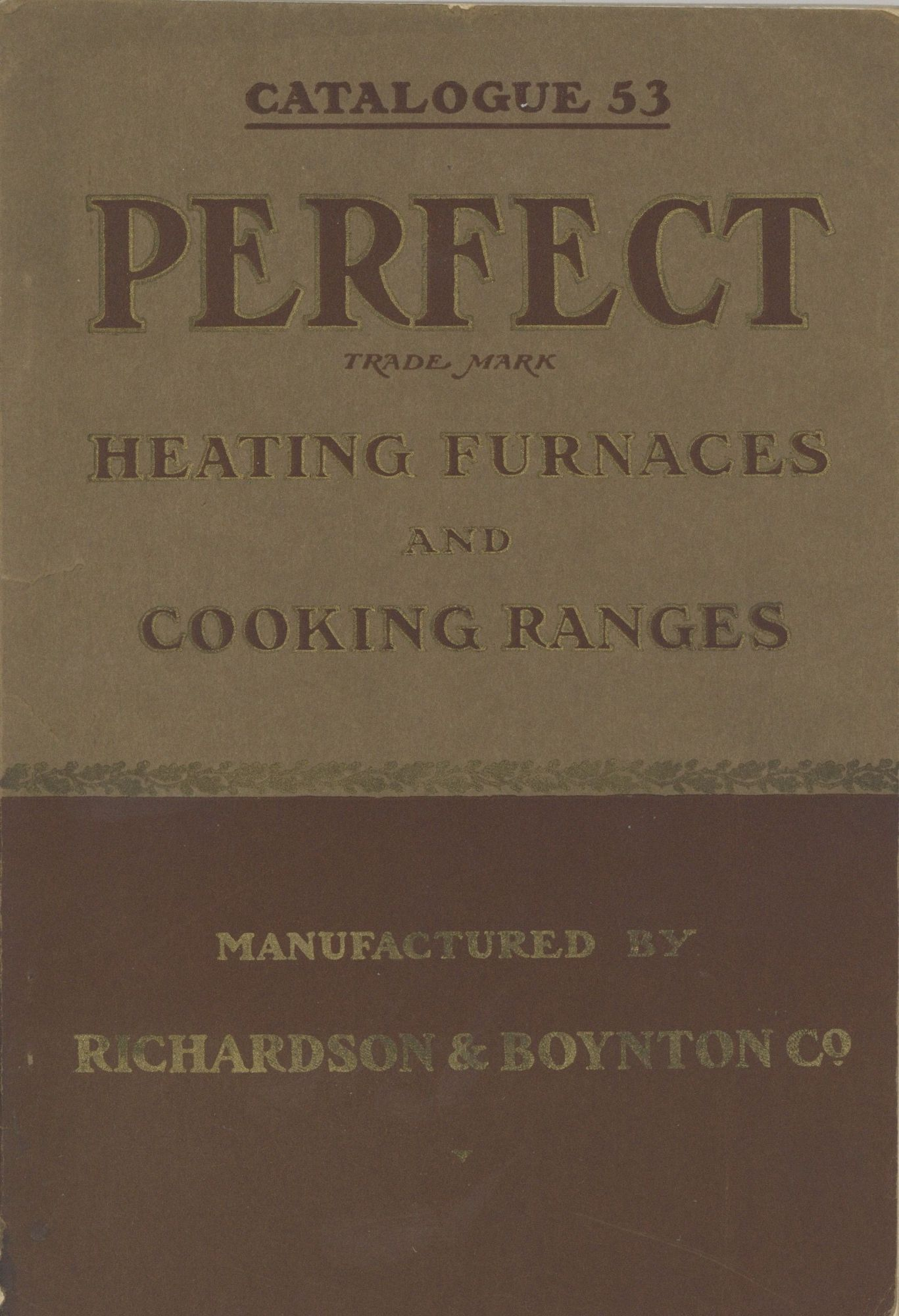 "The Celebrated ""Perfect"" Heating Furnaces and Cooking Ranges: ""Perfect"" Manufactured by Richards & Boynton Co. Catalogue 53. Trade Catalogue - Furnaces, Stoves, Richardson, Boynton Co."