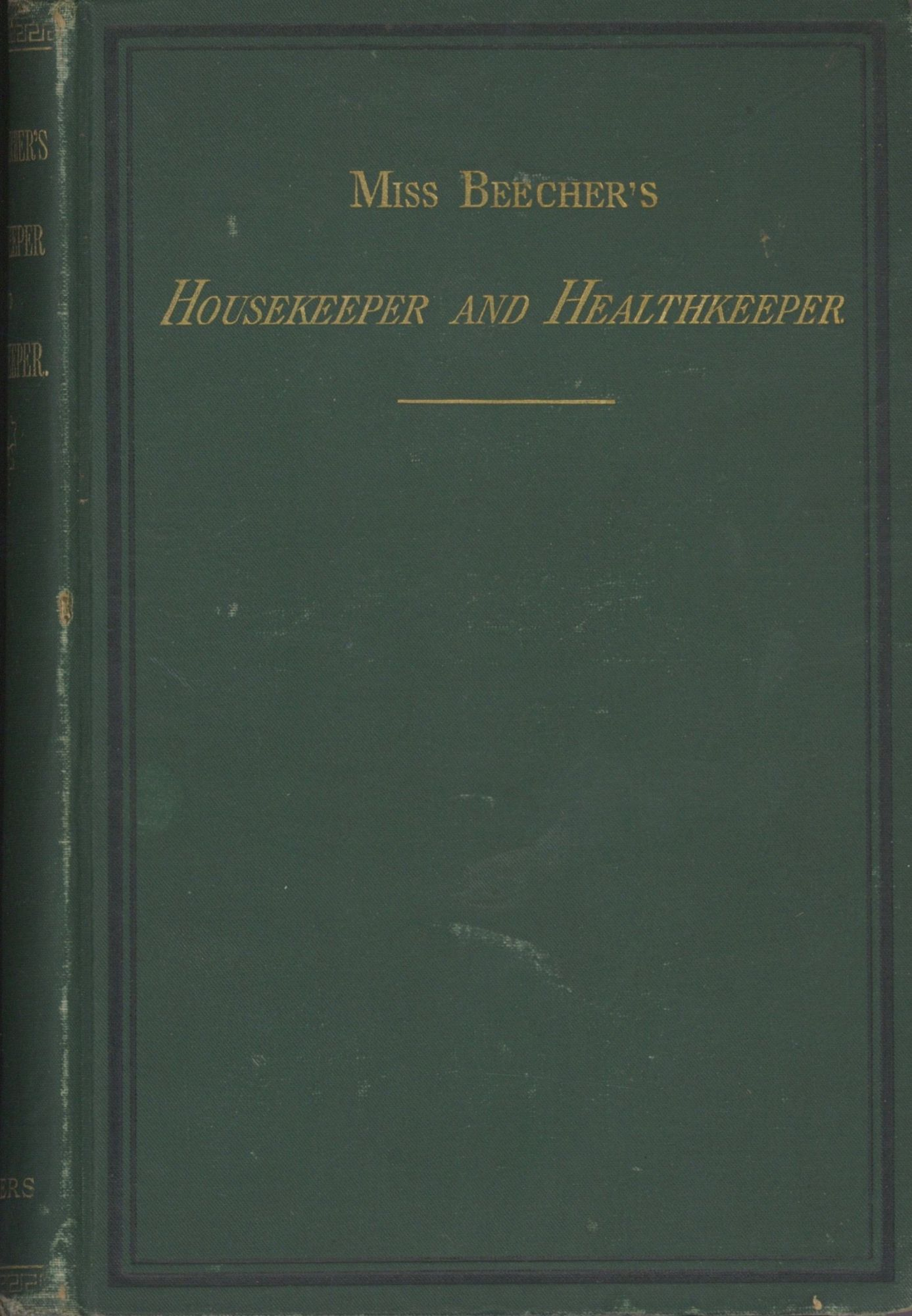 Miss Beecher's Housekeeper and Healthkeeper: Containing Five Hundred Recipes for Economical and Healthful Cooking; Also, Many Directions for Securing Health and Happiness. Beecher, Catherine E.