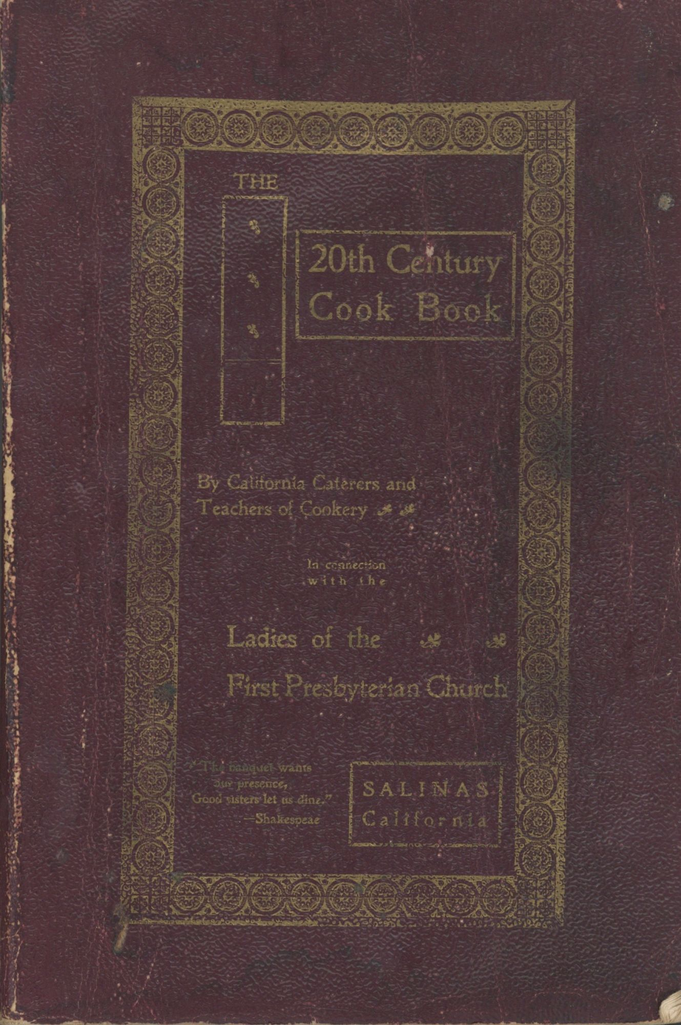 The Twentieth Century Cook Book. By California Caterers and Teachers of Cookery in Connection with the Ladies of the First Presbyterian Church. First Presbyterian Church, Ladies of the Church, Calif Salinas.