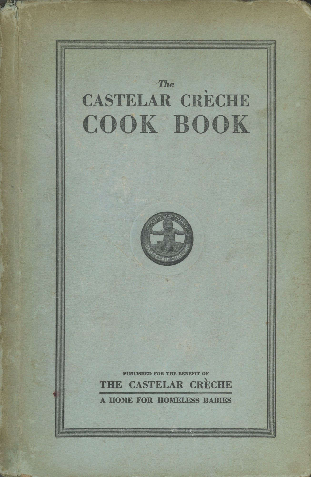 Castelar Crèche Cook Book. Edited and Compiled by The Board of Directors for the Benefit of The Castelar Crèche, A Home for Homeless Babies. Castelar Crèche . Board of Directors, Calif Los Angeles, Mary Agnes Connell.
