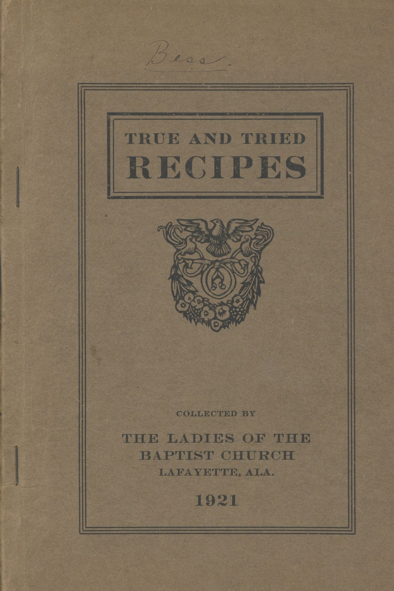 True and Tried Recipes. Collected by The Ladies of the Baptist Church, Lafayette, Ala. First Baptist Church, Ladies of the Church, Ala Lafayette.