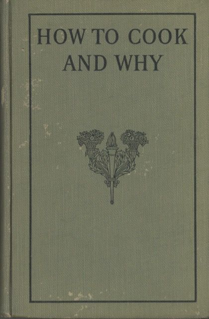 How to Cook and Why. Elizabeth Condit, Jessie A. Long.
