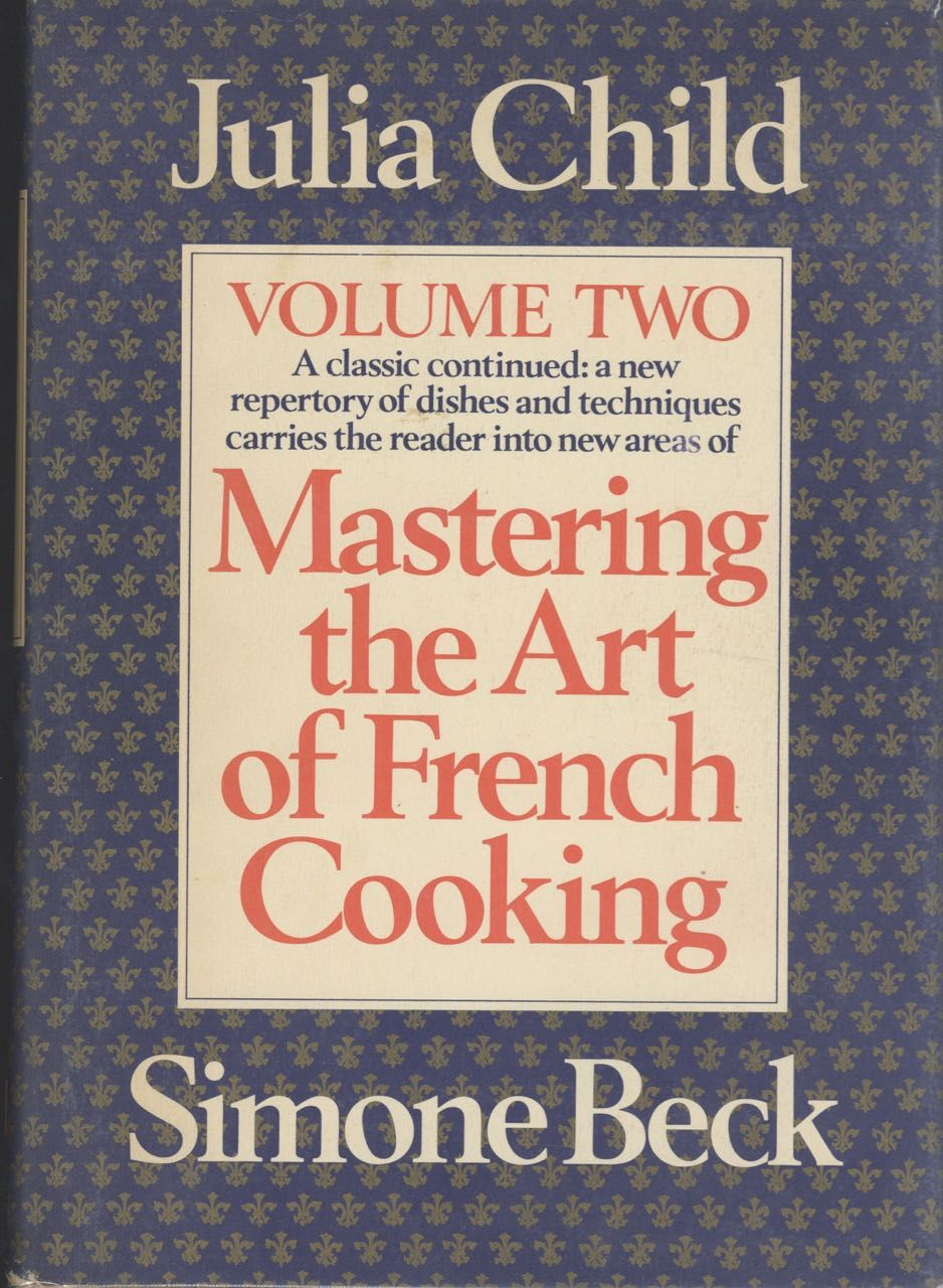 Mastering the Art of French Cooking (vol. 2 only). Julia Child, Simone Beck.