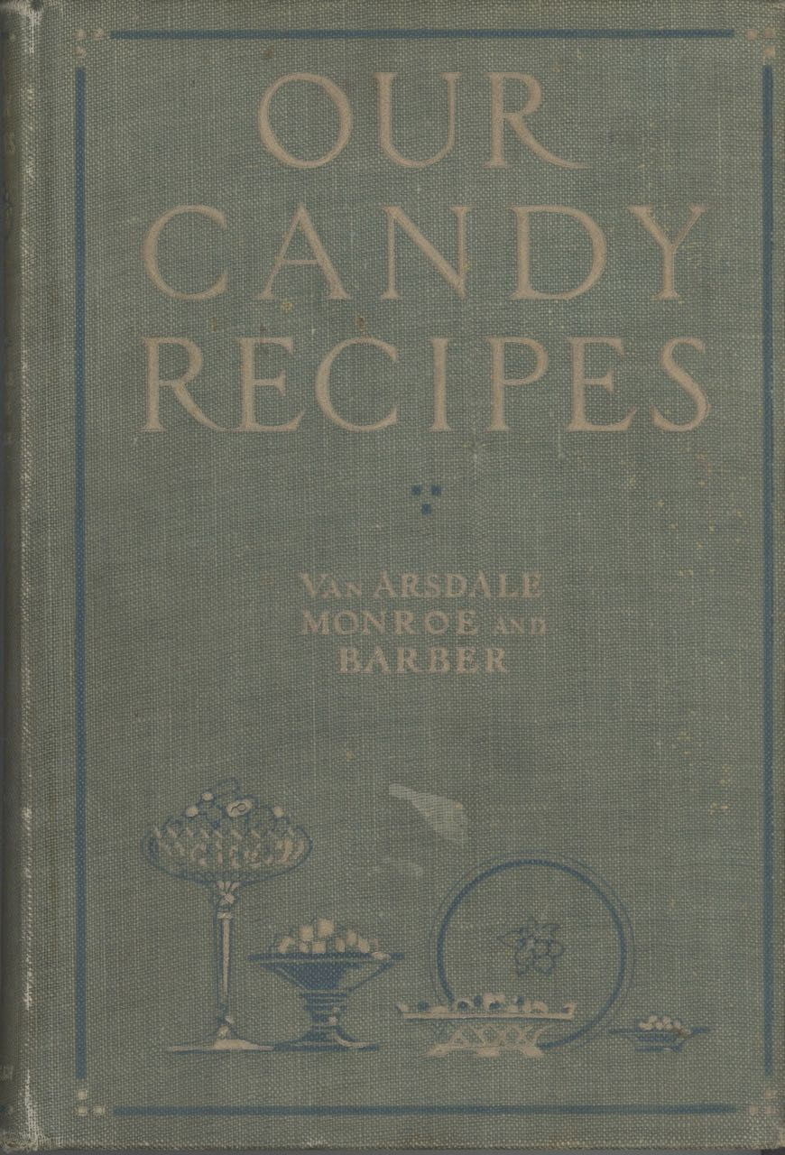 Our Candy Recipes. May B. Van Arsdale, Day Monroe, Mary I. Barber.