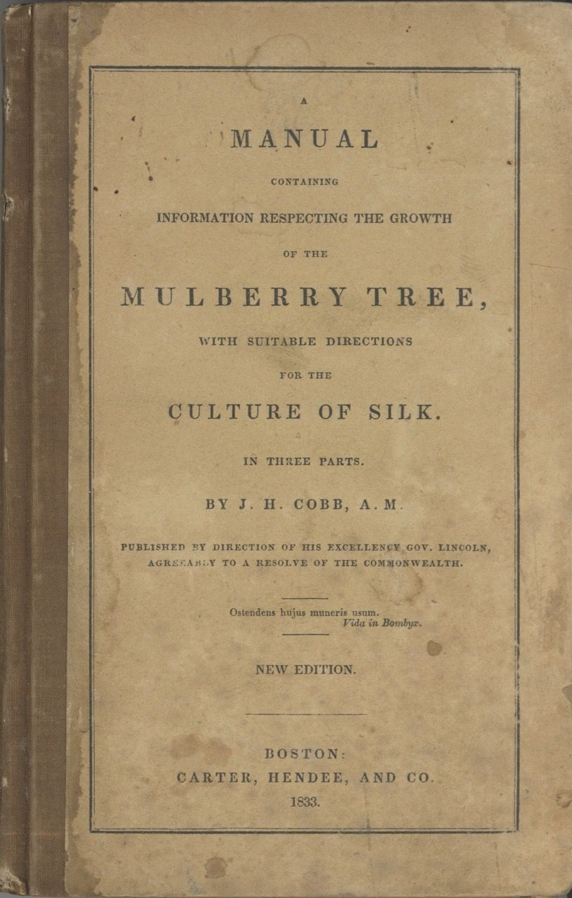 A Manual Containing Information Respecting The Growth Of The Mulberry Tree, With Suitable Directions For The Culture Of Silk. In Three Parts. Jonathan Holmes Cobb.