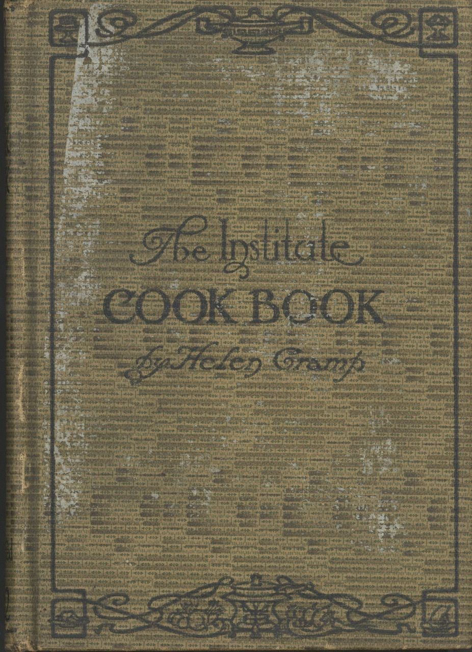 The Institute Cook Book: Planned for a Family of Four, Economical recipes designed to meet the needs of the modern housekeeper, including chapters on entertaining, paper-bag cookery, casserole cookery, fireless cookery, chafing-dish cookery, meat substitutes, with supplementary chapters on food economy and war-time recipes prepared in co-operation with the United States Food Administration. Helen Cramp.