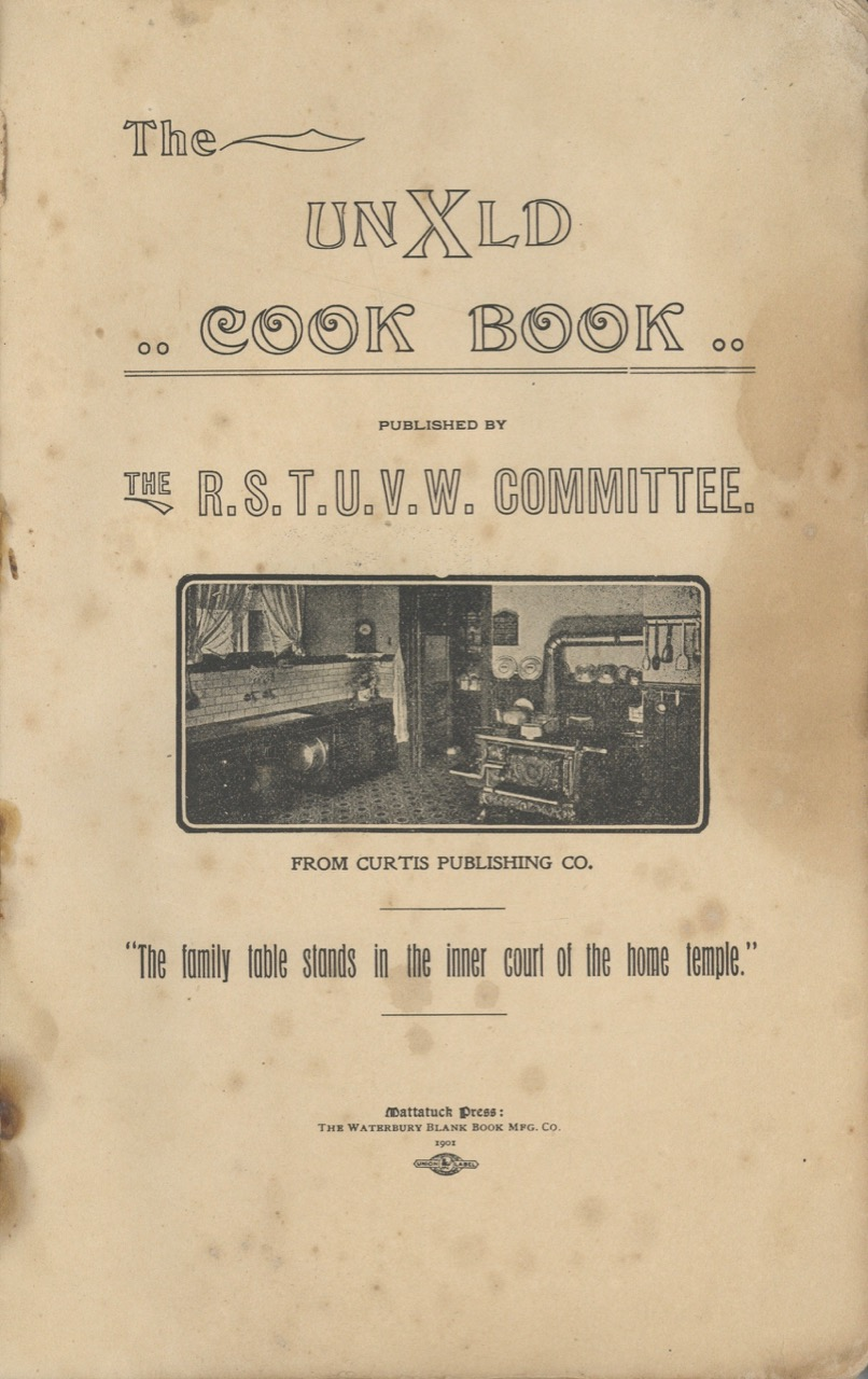 The Unxld Cook Book. Published by The R. S. T. U. V. W. Committee. First Methodist Episcopal Church, R. S. T. U. V. W. Committee Ladies of the Church, Conn Derby.