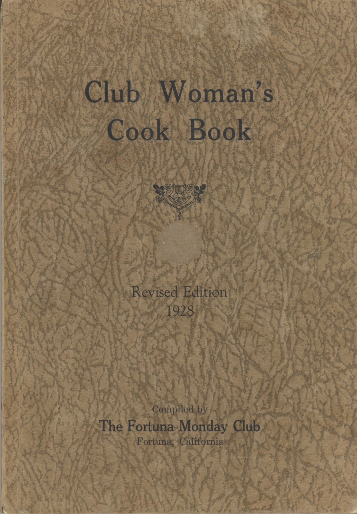 Club Woman's Cook Book. Compiled by The Fortuna Monday Club. Revised edition. Fortuna Monday Club . Committee in Charge, Calif Fortuna.