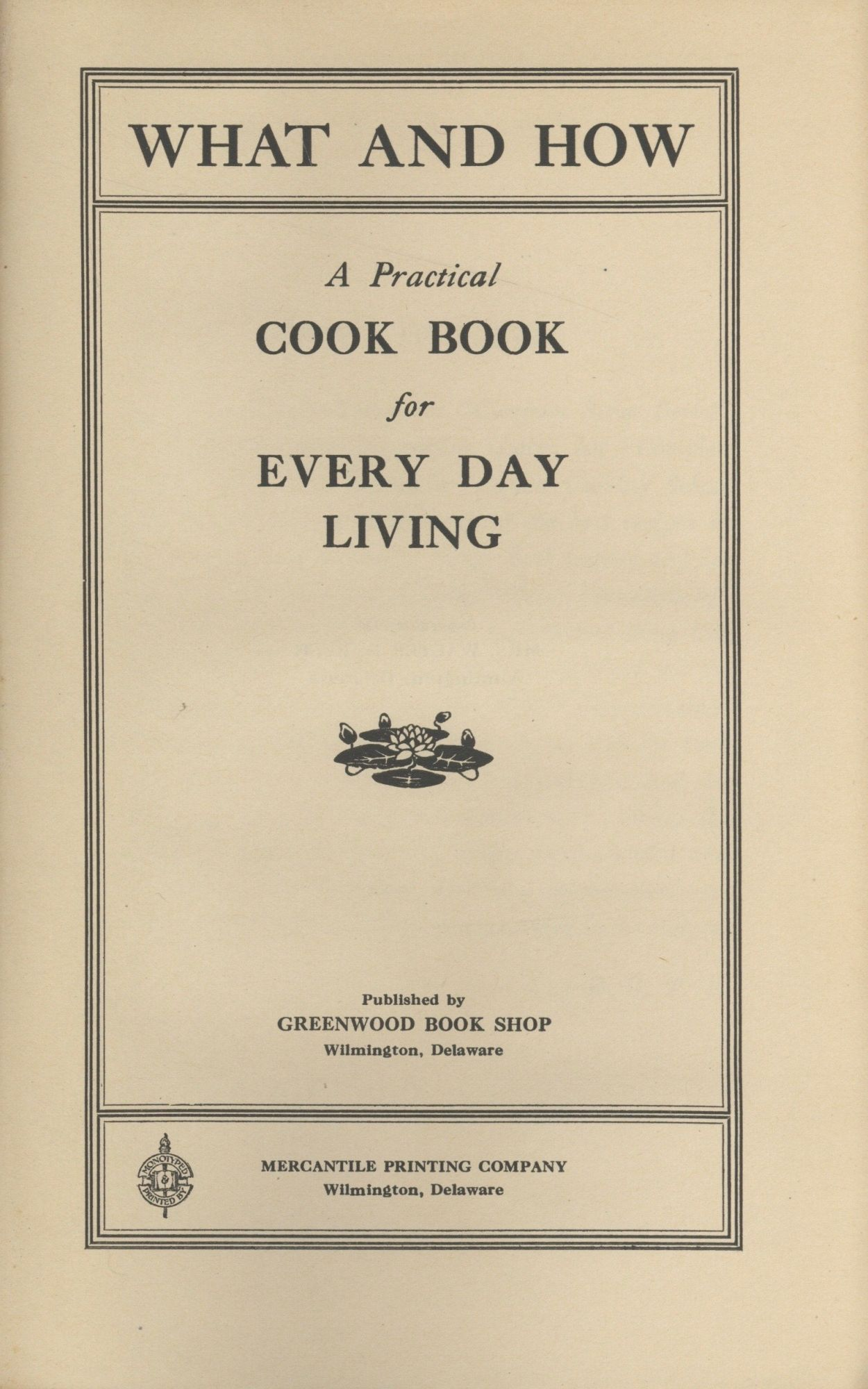 What and how: a practical cook book for every day living. [By] Mrs. Walter D. Bush. Mrs. Walter D. Bush, Rebecca Gibbons Tatnall Bush.