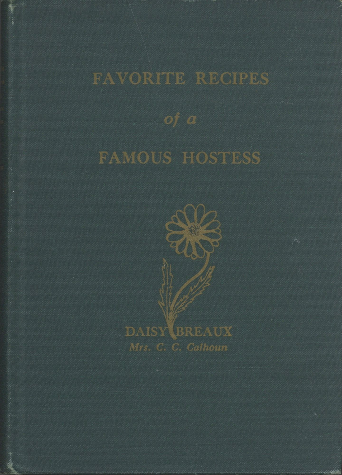 Favorite Recipes of a Famous Hostess. By Daisy Breaux (Mrs. C. C. Calhoun). Daisy Breaux, Mrs. C. C. Calhoun.
