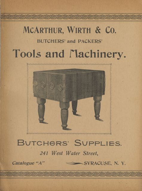 "McArthur, Wirth & Co., Butchers, Packers and Sausage Makers, Fixtures, Tools, Machinery, and Supplies. Sausage Casings, Spices, Refrigerators and all styles of Ice Boxes. Catalogue ""A"" Wirth McArthur, Co."