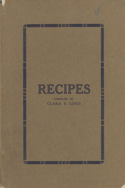 Recipes. Compiled by Clara S. Lord. Clara Sophia Lord.