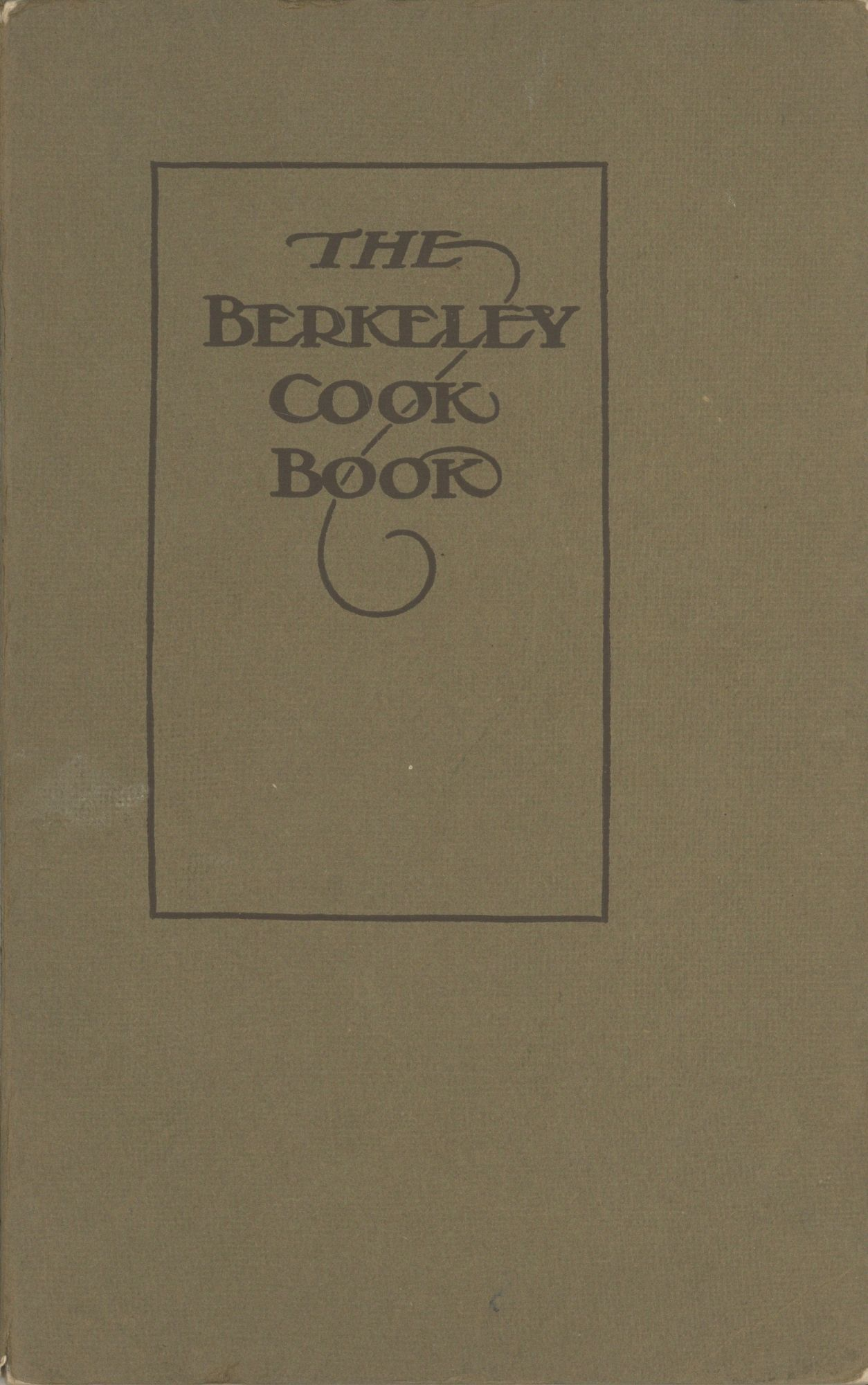 The Berkeley Cook Book. Four Hundred Practical Receipts Used by Berkeley Women. Compiled by the Women's Association of the First Congregational Church. First Congregational Church, Women's Association, Calif Berkeley.