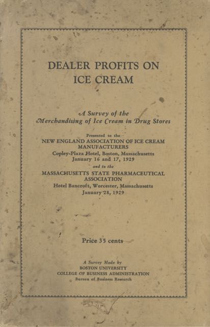 Dealer Profits on Ice Cream: a survey of the merchandising of ice cream in drug stores, made for the Massachusetts state pharmaceutical association and the New England association of ice cream manufacturers. Bureau of Business Research; Massachusetts State Pharmaceutical Association; New England Association of Ice Cream Manufacturers Boston University.