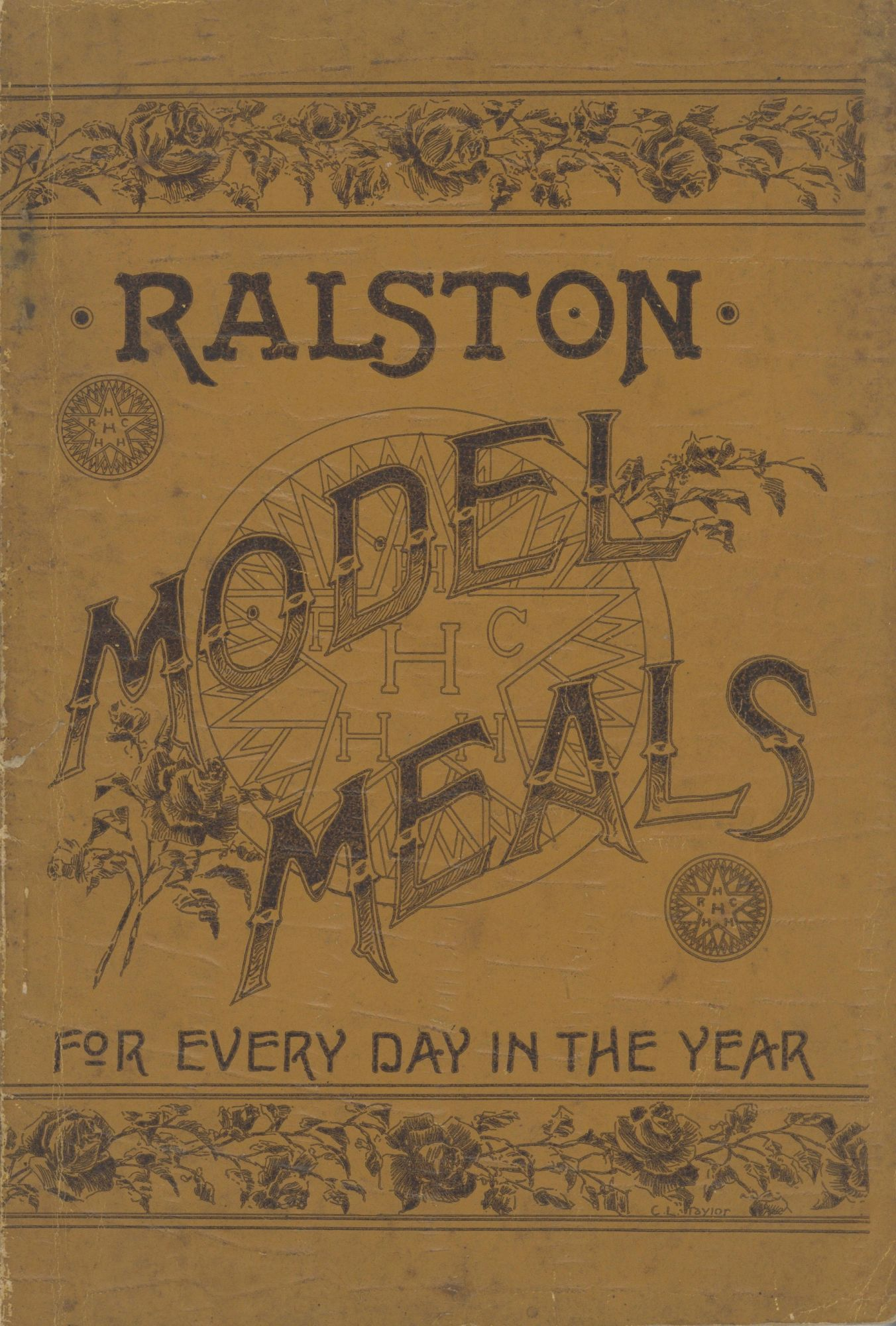 Model Meals for Every Day in the Year and How To Prepare Them: What to Eat, to Strengthen the Brain, to Make Muscle, to Establish Health. Being the third Edition of Ralston Meals, re-arranged and enlarged, with more than three times as much matter as appeared in the second edition. [Compiled by the Ralston Health Club.]. Ralston Company, D. C. Washington, Ralston Health Club, Webster Edgerly.