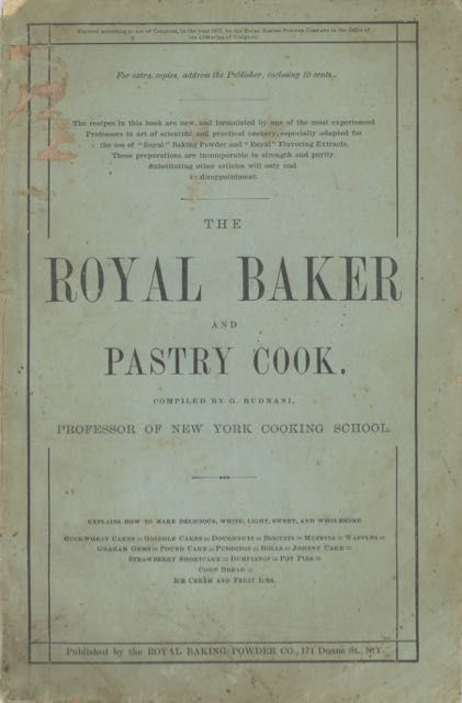 The Royal Baker & Pastry Cook. Royal Baking Powder Company, Prof Rudmani, Late Chef de Cuisine of the New York Cooking School, compiler iuseppi.