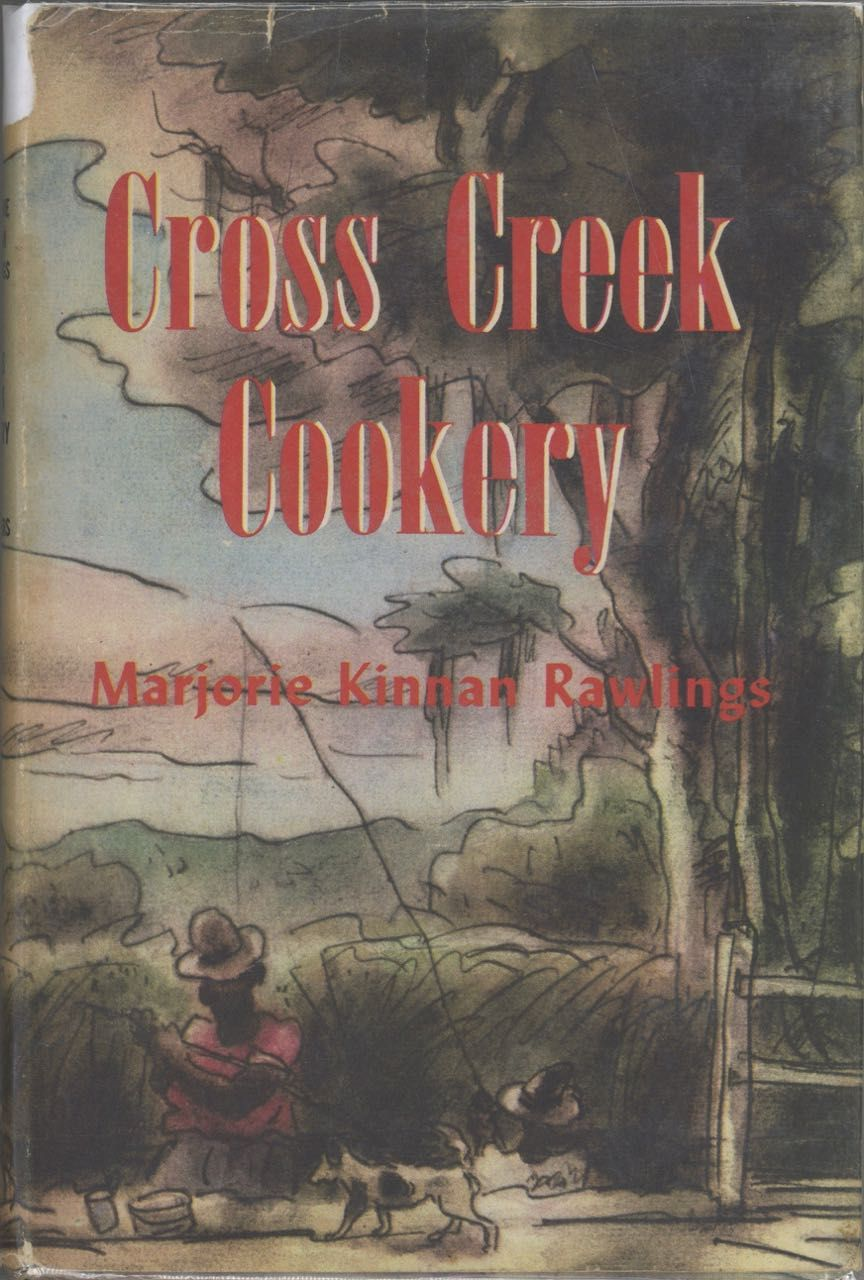Cross Creek Cookery. By Marjorie Kinnan Rawlings. With Drawings by Robert Camp. Marjorie Kinnan Rawlings, Robert Camp Jr.