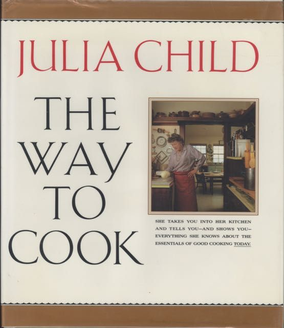 The Way to Cook. Julia Child.
