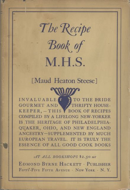 The Recipe Book of M.H.S. [with:] More Recipes : a Supplement to the Recipe Book of M.H.S. Maud Heaton Steese.